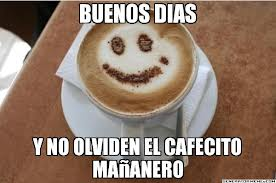 CaFé MaÑaNeRo,..El pLaCeR MáS cAñErO .. Cafecito